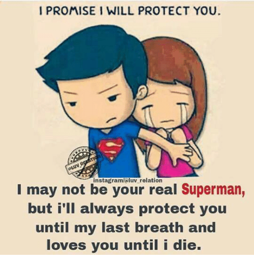 my last breath: I PROMISE I WILL PROTECT YOU  instagramlaluv relation  I may not be your real Superman,  but i'll always protect you  until my last breath and  loves you until i die.