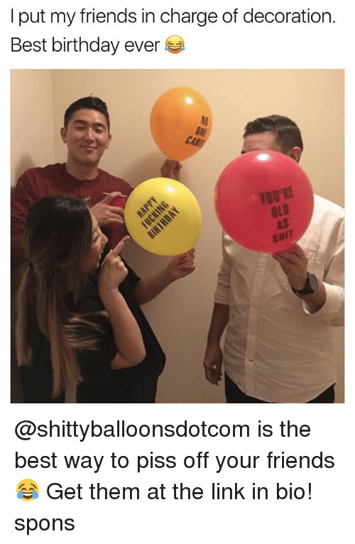 Birthday, Friends, and Shit: I put my friends in charge of decoration.  Best birthday ever  NI  ONE  CA  OLD  AS  SHIT @shittyballoonsdotcom is the best way to piss off your friends 😂 Get them at the link in bio! spons