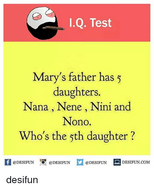 Nini: I.Q. Test  Mary's father has 5  daughters.  Nana Nene, Nini and  Nono  Who's the 5th daughter?  @DESIFUN  DESIFUN.COM  @DESIFUN  @DESIFUN desifun