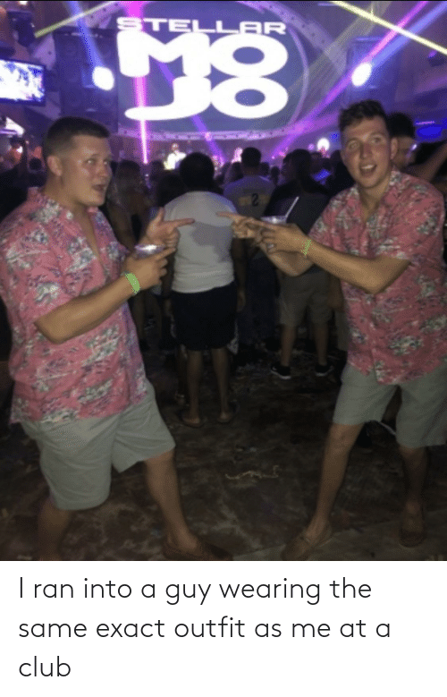 Outfit: I ran into a guy wearing the same exact outfit as me at a club