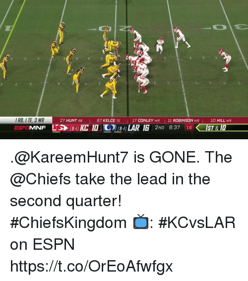 Espn, Memes, and Chiefs: I RB, I TE, 3 WR  27 HUNT RB  87 KELCE TE  17 CONLEY WR  11 ROBINSON WR  10 HILL WR .@KareemHunt7 is GONE.  The @Chiefs take the lead in the second quarter! #ChiefsKingdom  📺: #KCvsLAR on ESPN https://t.co/OrEoAfwfgx
