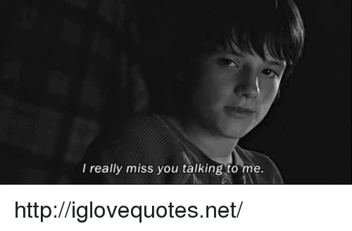Http, Net, and You: I really miss you talking to me. http://iglovequotes.net/