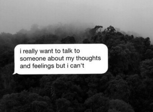 Really, Someone, and Feelings: i really want to talk to  someone about my thoughts  and feelings but i can't