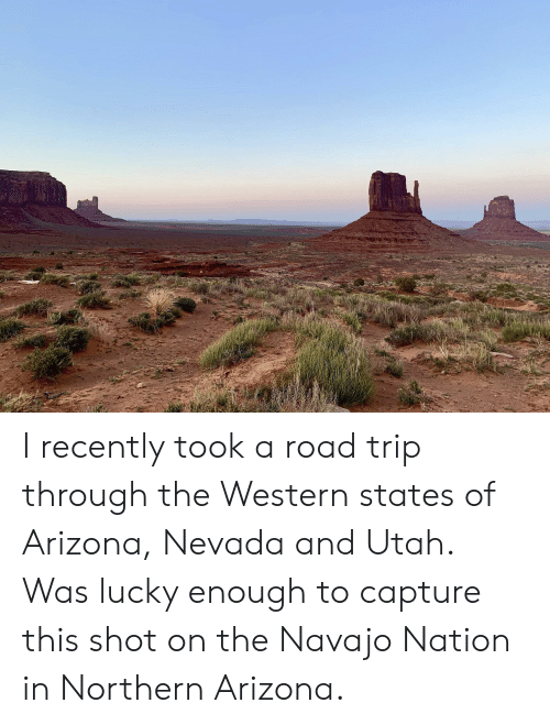 Arizona, Utah, and Western: I recently took a road trip through the Western states of Arizona, Nevada and Utah. Was lucky enough to capture this shot on the Navajo Nation in Northern Arizona.