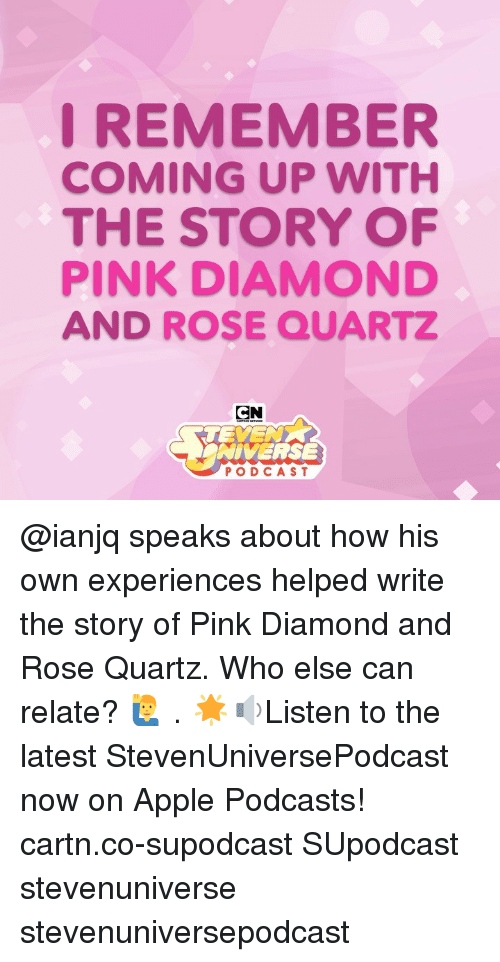 Podcasts: I REMEMBER  COMING UP WITH  THE STORY OF  PINK DIAMOND  AND ROSE QUARTZ  CN  TEYE  NIVERSE  PODCAST @ianjq speaks about how his own experiences helped write the story of Pink Diamond and Rose Quartz. Who else can relate? 🙋‍♂️ . 🌟🔉Listen to the latest StevenUniversePodcast now on Apple Podcasts! cartn.co-supodcast SUpodcast stevenuniverse stevenuniversepodcast