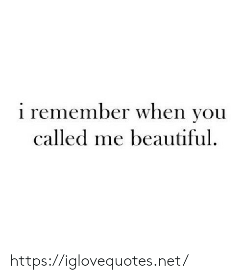 Beautiful, Net, and Remember: i remember when you  called me beautiful. https://iglovequotes.net/