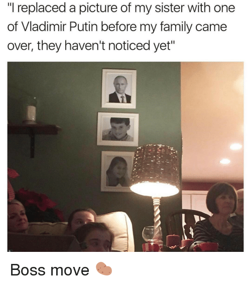 """Funny, Vladimir Putin, and My Family: """"I replaced a picture of my sister with one  of Vladimir Putin before my family came  over, they haven't noticed yet"""" Boss move 🥔"""