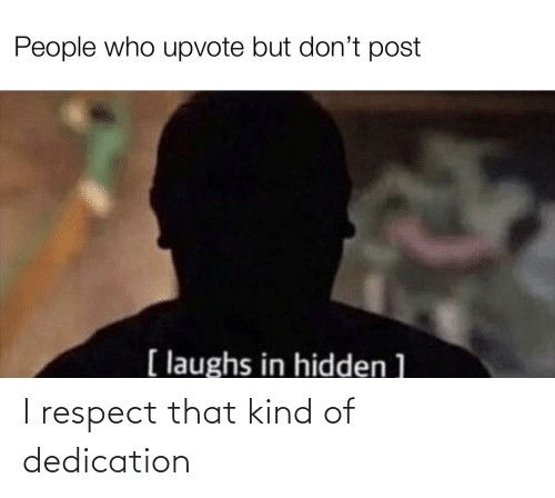respect: I respect that kind of dedication