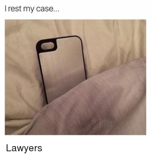 Funny, Huh, and Tough: I rest my case.. Lawyers
