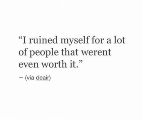 """Via, For, and People: """"I ruined myself for a lot  of people that werent  even worth it.""""  (via deair)"""