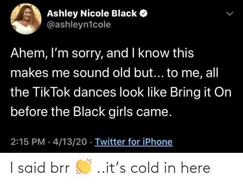 Cold: I said brr 👏 ..it's cold in here