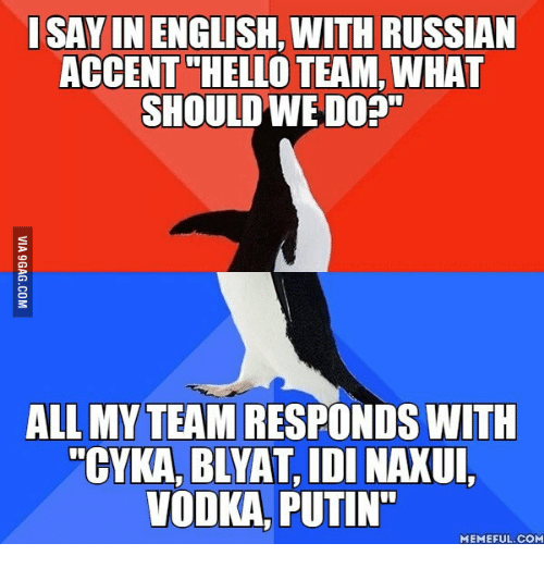 """Putin Meme: I SAY IN ENGLISH, WITH RUSSIAN  ACCENT HELLO TEAM, WHAT  SHOULD WE DO?""""  ALL MY TEAM RESPONDS WITH  """"CYKA, BLYAT IDI NAXUI,  VODKA, PUTIN""""  MEMEFUL.COM"""