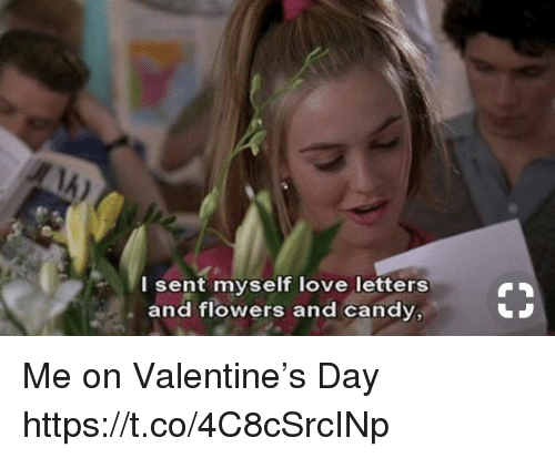 Candy, Funny, and Love: I sent myself love letters  and flowers and candy, Me on Valentine's Day https://t.co/4C8cSrcINp