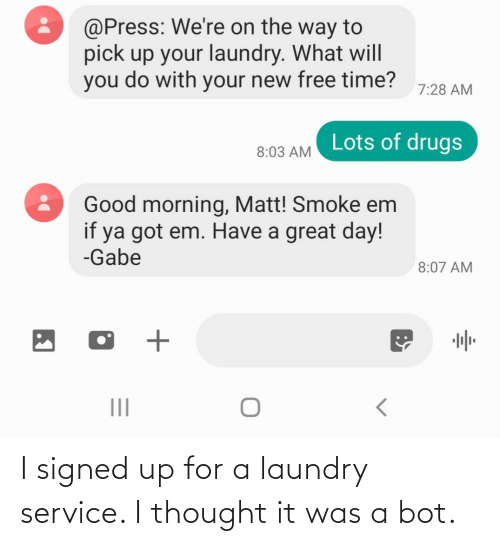 Laundry: I signed up for a laundry service. I thought it was a bot.