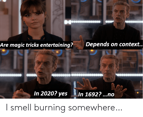 Smell: I smell burning somewhere…