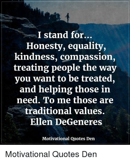 I Stand for Honesty Equality Kindness Compassion Treating