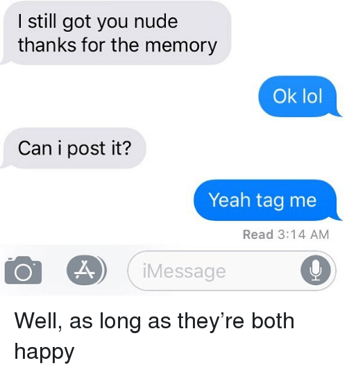 Lol, Relationships, and Texting: I still got you nude  thanks for the memory  Ok lol  Can i post it?  Yeah tag me  Read 3:14 AM  iMessage Well, as long as they're both happy