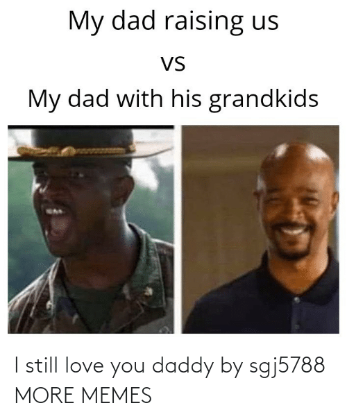 Hilarious: I still love you daddy by sgj5788 MORE MEMES