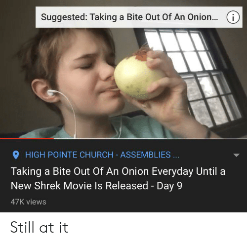 Church, Shrek, and Movie: (i)  Suggested: Taking a Bite Out Of An Onion...  HIGH POINTE CHURCH ASSEMBLIES  Taking a Bite 0ut Of An Onion Everyday Until  New Shrek Movie Is Released - Day 9  47K views Still at it
