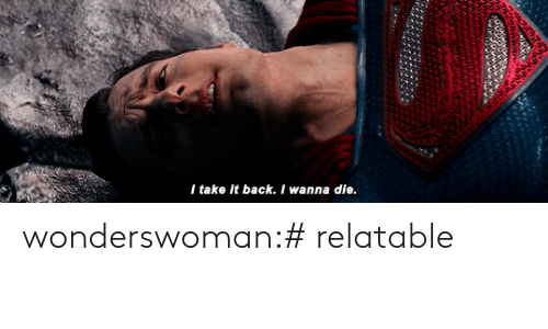 Tumblr, Blog, and Http: I take it back. I wanna die. wonderswoman:# relatable