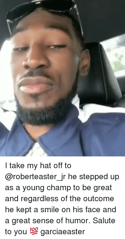 Memes, Smile, and 🤖: I take my hat off to @roberteaster_jr he stepped up as a young champ to be great and regardless of the outcome he kept a smile on his face and a great sense of humor. Salute to you 💯 garciaeaster