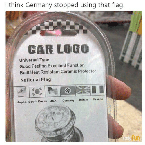 South Korea: I think Germany stopped using that flag.  CAR LOGO  Universal Type  Good Feeling Excellent Function  Built Heat Resistant Ceramic Protector  National Flag:  France  Britain  Germany  Japan South Korea USA  only Fun