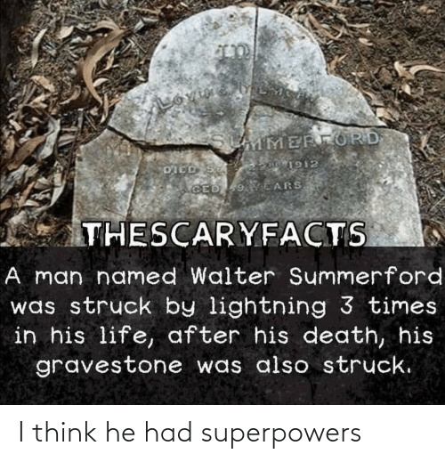 He Had: I think he had superpowers