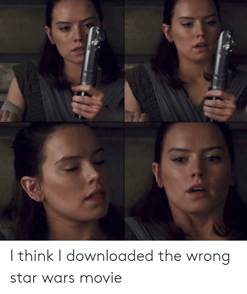Star Wars, Movie, and Star: I think I downloaded the wrong star wars movie