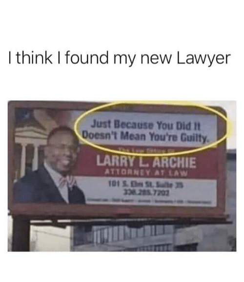 Lawyer, Mean, and Archie: I think I found my new Lawyer  Just Because You Did It  Doesn't Mean You're Guilty  LARRY L.ARCHIE  ATTORNEY AT LAW  101S.ESlte3  338 285 7202