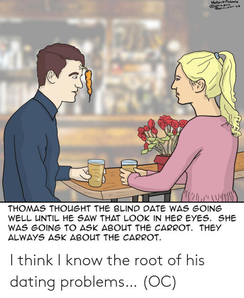problems: I think I know the root of his dating problems… (OC)