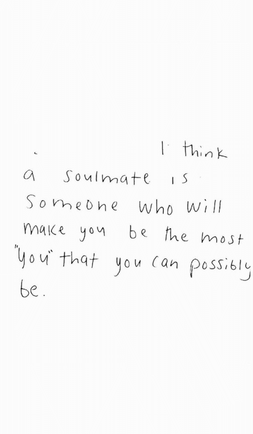 Who, Will, and Think: I think  I S  Soulmate  Someohe  who will  be the most  make yon  you that you  possily  be.