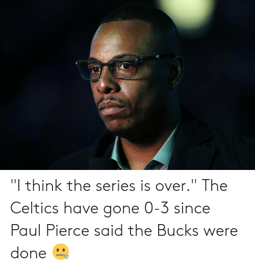 "Paul Pierce, Celtics, and Gone: ""I think the series is over.""  The Celtics have gone 0-3 since Paul Pierce said the Bucks were done 🤐"