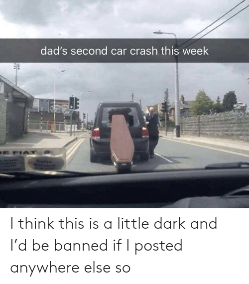 dark: I think this is a little dark and I'd be banned if I posted anywhere else so