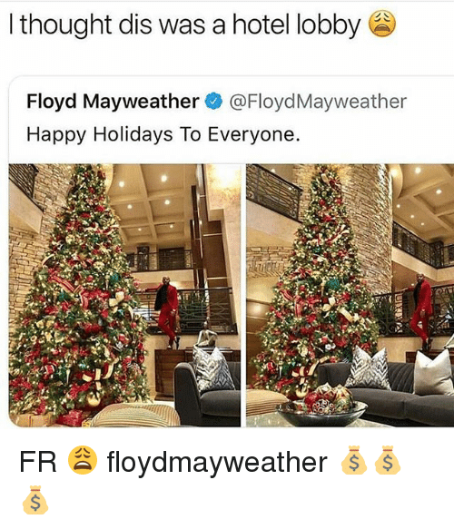 Floyd Mayweather, Mayweather, and Memes: I thought dis was a hotel lobby  Floyd Mayweather @FloydMayweather  Happy Holidays To Everyone. FR 😩 floydmayweather 💰💰💰