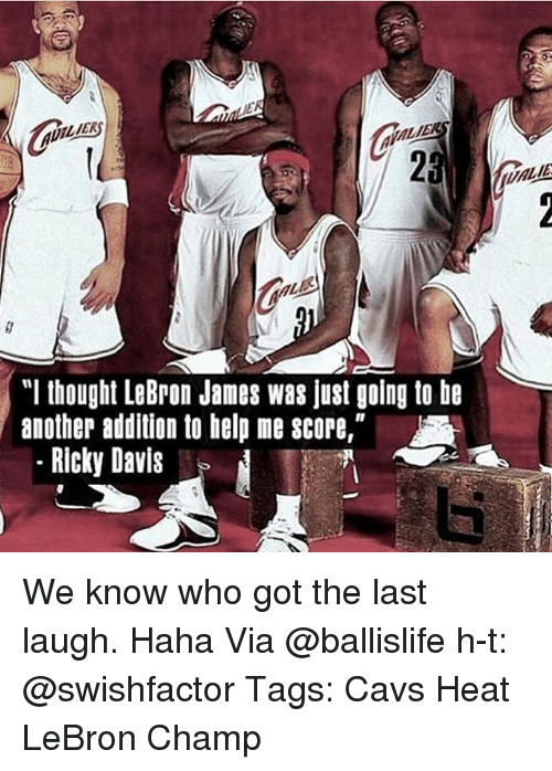 """Cavs, LeBron James, and Memes: """"I thought LeBron James was just going to be  another addition to help me score,""""  Ricky Davis We know who got the last laugh. Haha Via @ballislife h-t: @swishfactor Tags: Cavs Heat LeBron Champ"""