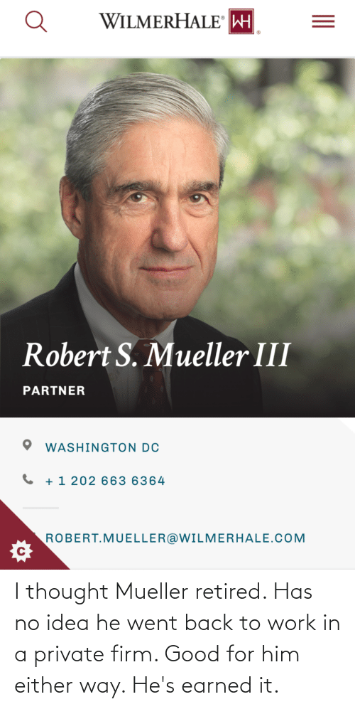 Mueller: I thought Mueller retired. Has no idea he went back to work in a private firm. Good for him either way. He's earned it.