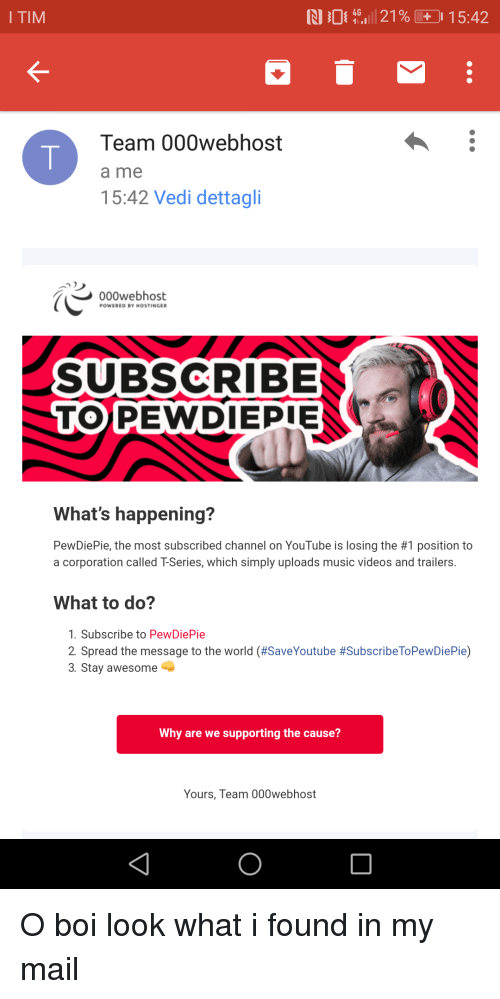 Music, Videos, and youtube.com: I TIM  N 0 16' 21% to 1 5:42  K-  Team 000webhost  a me  15:42 Vedi dettagli  000webhost  POWERED BY HOSTINGER  SUBSCRIBE  TOPEWDIEPIE  What's happening?  PewDiePie, the most subscribed channel on YouTube is losing the #1 position to  a corporation called T-Series, which simply uploads music videos and trailers.  What to do?  1. Subscribe to PewDiePie  2 Spread the message to the world (#SaveYoutube #SubscribeToPewDiePie)  3. Stay awesome  Why are we supporting the cause?  Yours, Team 000webhost