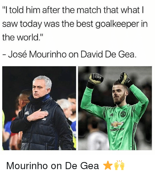 """Memes, Saw, and Best: """"I told him after the match that what l  saw today was the best goalkeeper in  the world.""""  José Mourinho on David De Gea. Mourinho on De Gea ⭐🙌"""