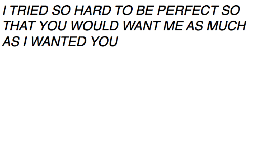 Wanted, You, and Perfect: I TRIED SO HARD TO BE PERFECT SO  AS I WANTED YOU