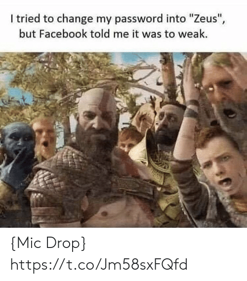 """Facebook, Video Games, and Zeus: I tried to change my password into """"Zeus"""",  but Facebook told me it was to weak. {Mic Drop} https://t.co/Jm58sxFQfd"""