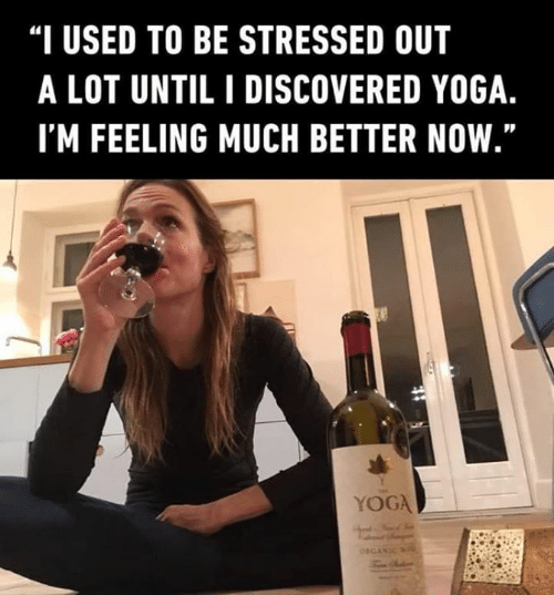 "Memes, Yoga, and 🤖: ""I USED TO BE STRESSED OUT  A LOT UNTIL I DISCOVERED YOGA  I'M FEELING MUCH BETTER NOW.""  YOGA"