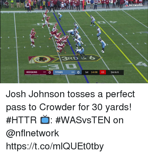 Memes, Washington Redskins, and 🤖: İ'.VE Twa  3RD 6  REDSKINS 77 O TITANS  8-6 0 1st 14:08 03 rd & 6 Josh Johnson tosses a perfect pass to Crowder for 30 yards! #HTTR  📺: #WASvsTEN on @nflnetwork https://t.co/mlQUEt0tby