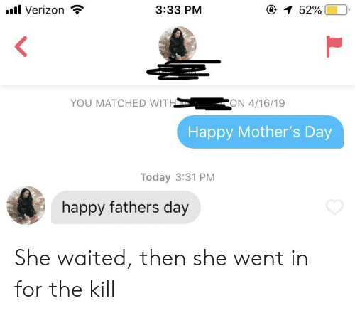 Fathers Day, Mother's Day, and Verizon: I Verizon  @ 52%  3:33 PM  YOU MATCHED WITH  -ON 4/16/19  Happy Mother's Day  Today 3:31 PM  happy fathers day  L She waited, then she went in for the kill