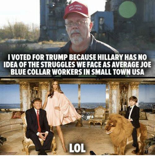 Memes, 🤖, and Joe: I VOTED FORTRUMPBECAUSEHILLARYHAS NO  IDEA OF THESTRUGGLES WE FACE ASAVERAGE JOE  BLUE COLLAR WORKERS IN SMALL TOWN USA  N LOL