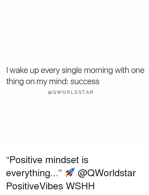 """Memes, Wshh, and Star: I wake up every single morning with one  thing on my mind: success  QWORLD STAR """"Positive mindset is everything..."""" 🚀 @QWorldstar PositiveVibes WSHH"""