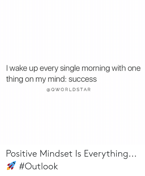 Outlook, Mind, and Success: I wake up every single morning with one  thing on my mind: success  @ QWORLDSTAR Positive Mindset Is Everything... 🚀 #Outlook