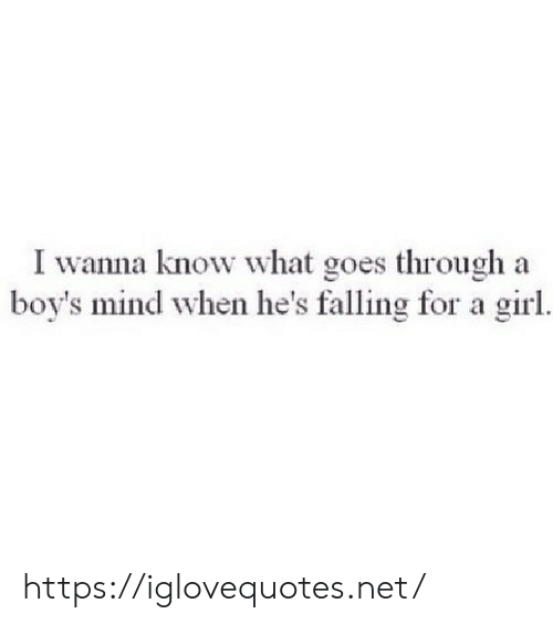 Wanna Know: I wanna know what goes through  boy's mind when he's falling for a girl  а https://iglovequotes.net/