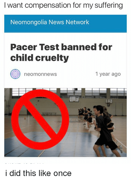 Pacer, Network, and Networking: I want compensation for my suffering  Neomongolia News Network  Pacer Test banned for  child cruelty  neomonnews  1 year ago i did this like once