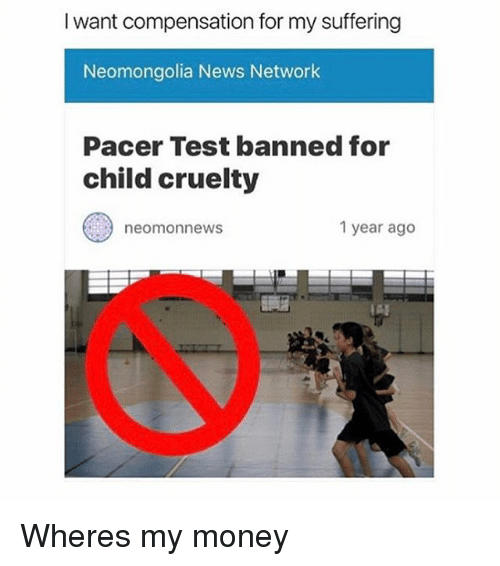Memes, Pacer, and 🤖: I want compensation for my suffering  Neomongolia News Network  Pacer Test banned for  child cruelty  neomonnews  1 year ago  IAI Wheres my money