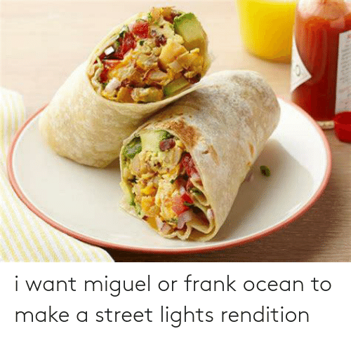 Frank Ocean: i want miguel or frank ocean to make a street lights rendition